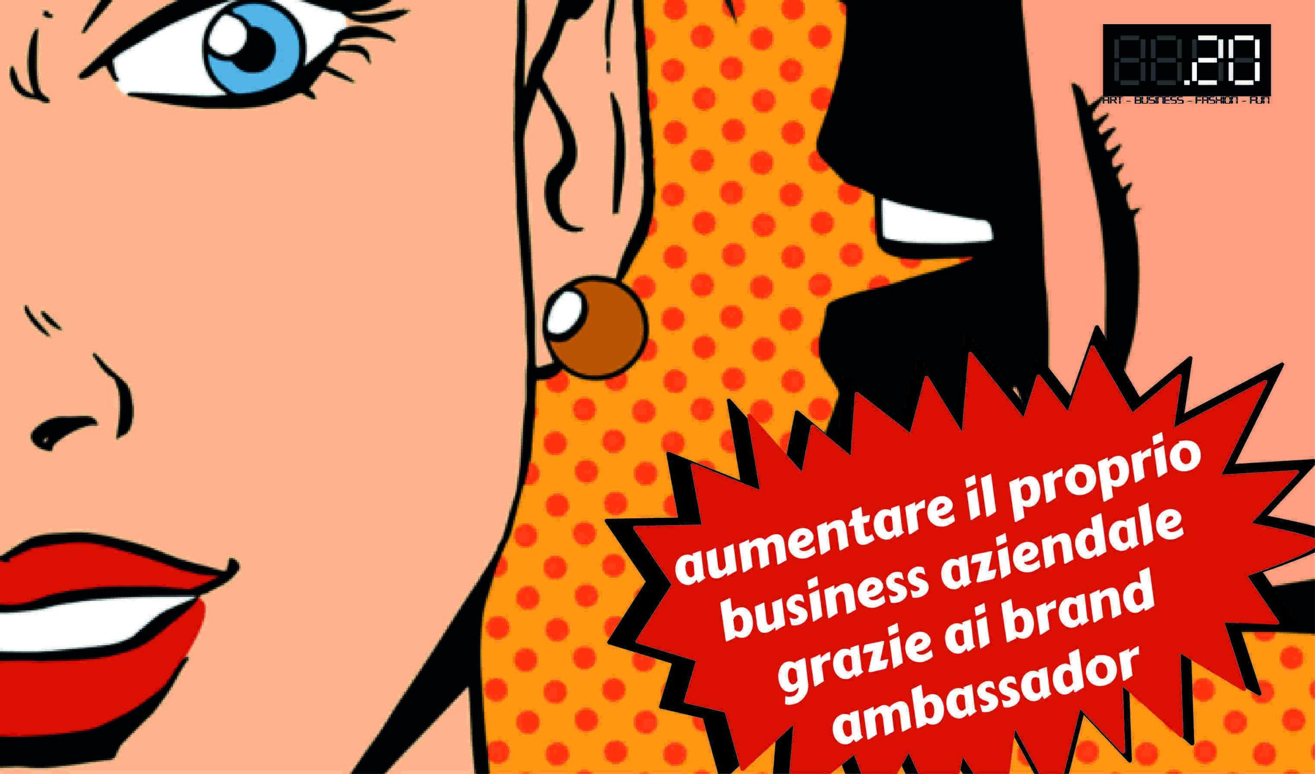 Aumentare il proprio business aziendale grazie ai brand ambassador