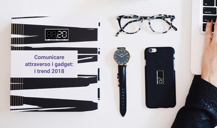 Comunicare attraverso i gadget: i trend 2018